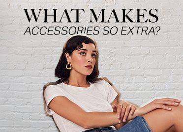 What makes accessories so extra?